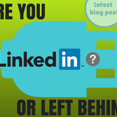Are you LinkedIn…or left behind?